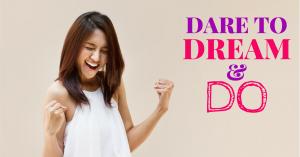 Dare to Dream & Do