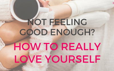 Are you good enough? How to really love yourself.