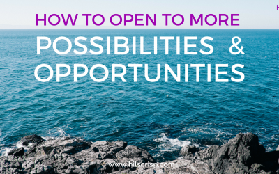 How to open to more possibilities and opportunities