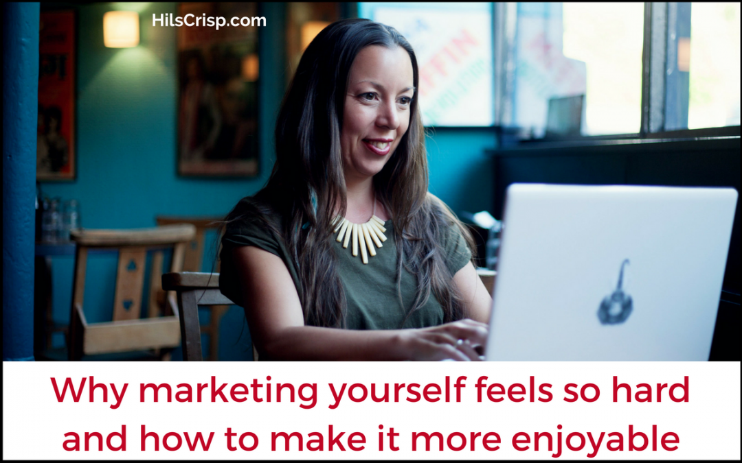 Why marketing yourself feels so hard and how to make it more enjoyable