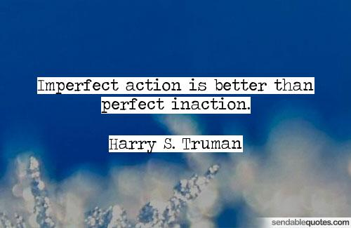 Imperfect action is better than perfect inaction