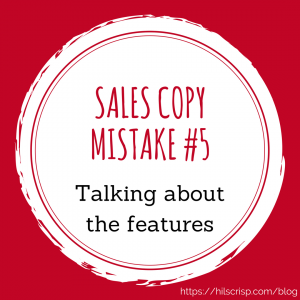 Sales copy mistake #5: Talking about the features