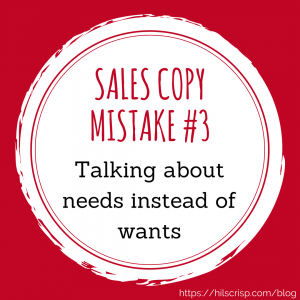 Sales copy mistake #3: talking about needs instead of wants