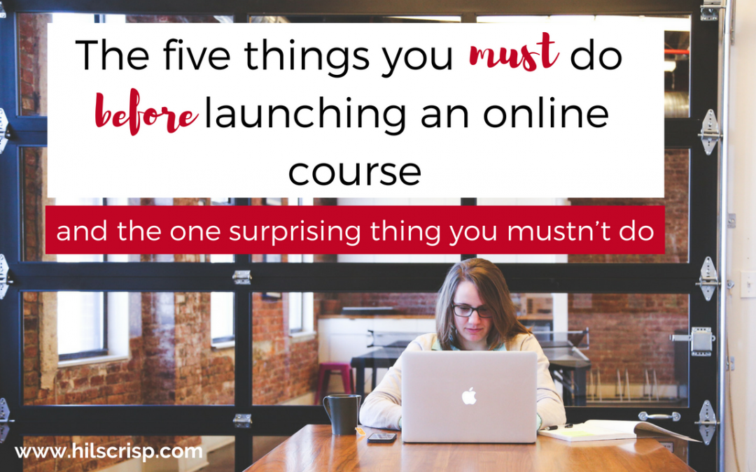 The five things you must do before launching an online course (and the one surprising thing you mustn't do)