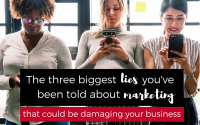 The three biggest lies you've been told about marketing