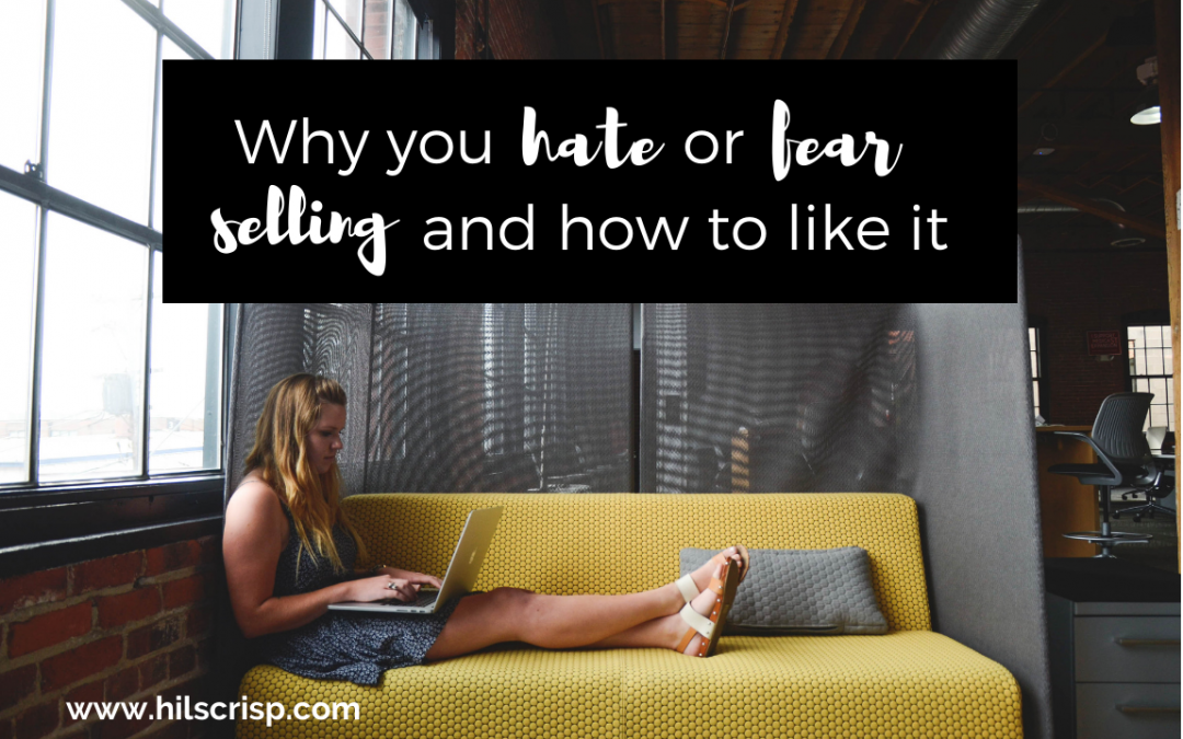 Why you hate or fear selling and how to like it!
